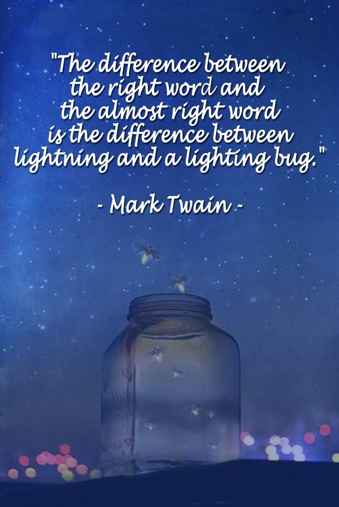 """Photo of Quote, """" The difference between the right word and the almost right word is the difference between lightning and a lightning bug."""" - Mark Twain"""